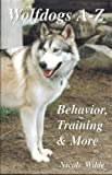 Wolfdogs A-Z: Behavior, Training & More (Wolf Hybrids) (English Edition)